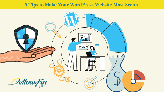5 Tips to Make Your WordPress Website Most Secure. | YellowFin Digital